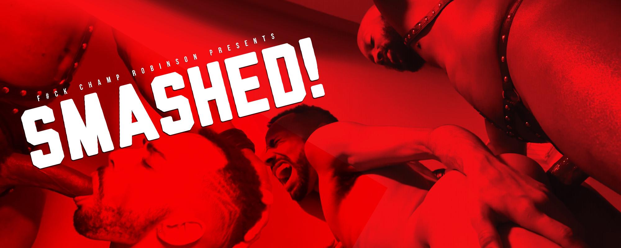 Fuck Champ Robinson: Smashed!